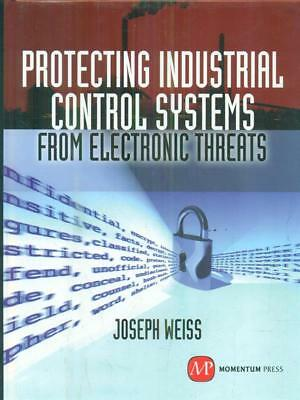 Protecting Industrial Control Systems From Electronic Threats  Weiss Joseph