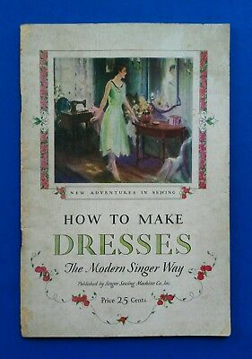 HOW TO MAKE DRESSES ~ The Modern Singer Way ~ 1927 Singer Sewing Machine Co. OLD
