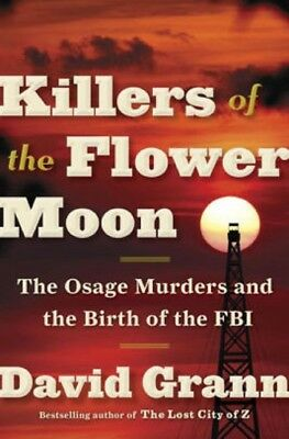 Killers of the Flower Moon:The Osage Murders&the Birth of The FBI By David Grann