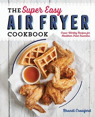 The Super Easy Air Fryer Cookbook: Crave-Worthy Recipes for Healthier Frie [PDF]
