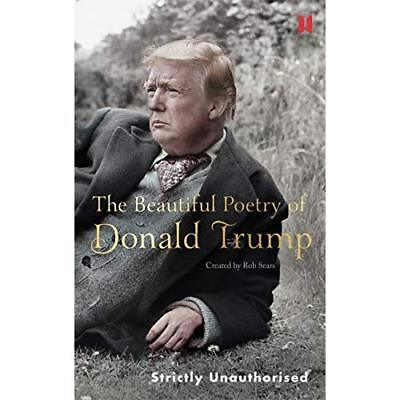 The Beautiful Poetry of Donald Trump Sears, Rob