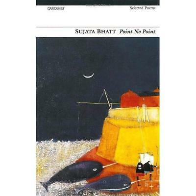 Point No Point: Selected Poems Sujata Bhatt