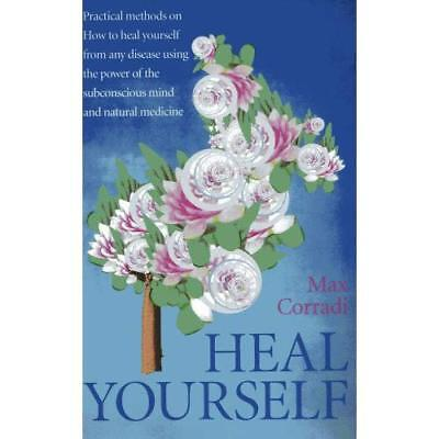 Heal Yourself: Practical Methods on How to Heal Yourself from Any Disease Using