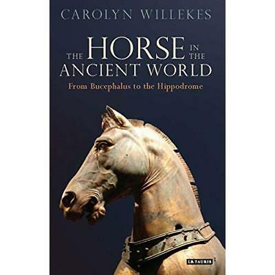 The Horse in the Ancient World: From Bucephalus to the Hippodrome Willekes, Caro