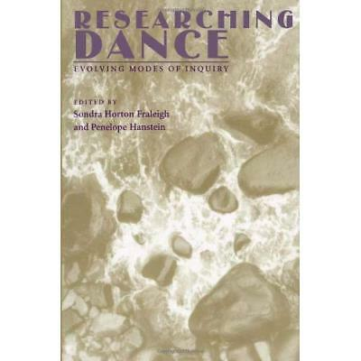 Researching Dance: Evolving Modes of Inquiry Fraleigh, Sondra Horton (Editor)/ H