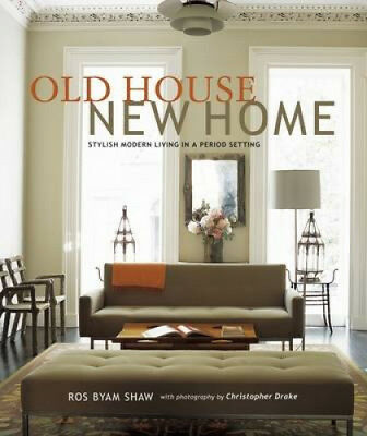 Old House New Home: . Modern Living in a Period Setting by Ros Byam Shaw.