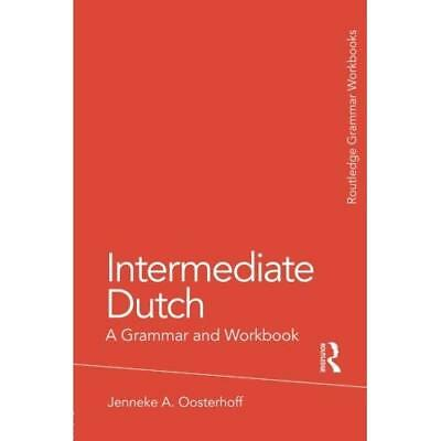 Intermediate Dutch: A Grammar and Workbook Oosterhoff, Jenneke A./ Hoptman, Ari