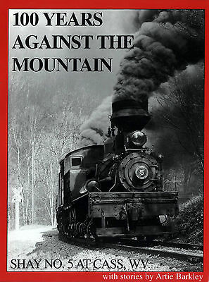 100 Years Against the Mountain: SHAY No. 5 at Cass, WV STEAM LOCOMOTIVE - (NEW)