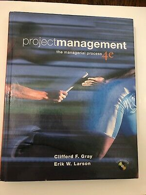 Project Management : The Managerial Process by Clifford F. Gray and Erik W....