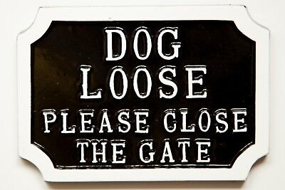 Dog Loose Please Close The Gate Not Beware Of The Dog Cast Aluminium Sign