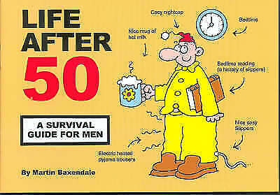 Life After 50: A Survival Guide for Men by Martin Baxendale (Paperback, 2006)