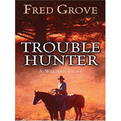 Trouble Hunter: A Western Story Grove, Fred