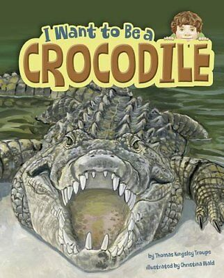 I Want to Be a Crocodile,Troupe, Thomas Kingsley,Excellent Book mon0000143454