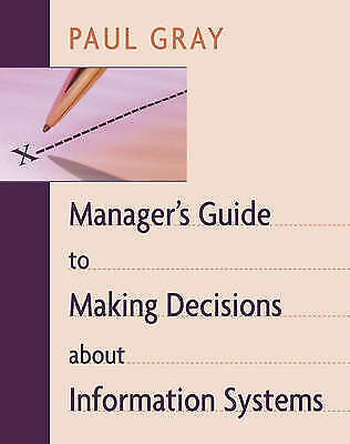 Managers Guide to Making Decisions about Information Systems, Gray, Paul, Used;