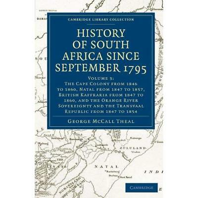 History of South Africa since September 1795: Volume 3 The Cape Colony from 1846