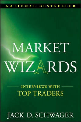 Market Wizards: Interviews with Top Traders (Wiley Trading) by Jack D. Schwager