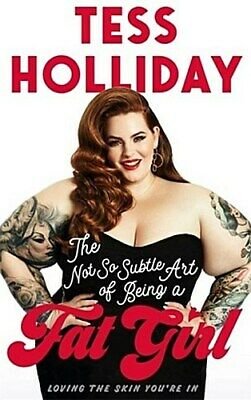 The Not So Subtle Art of Being a Fat Girl ~ Tess Holliday ~  9781911274773