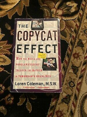 The Copycat Effect : How the Media and Popular Culture Trigger the Mayhem in...