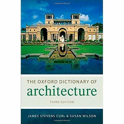 The Oxford Dictionary of Architecture Curl, James Stevens/ Wilson, Susan