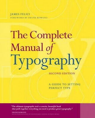 The Complete Manual of Typography: A Guide to Setting Perfect Type by Jim Felici