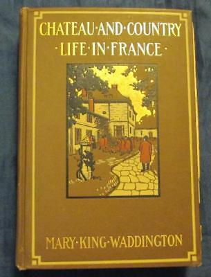Chateau And Country Life In France, Waddington, HB 1908 1st.