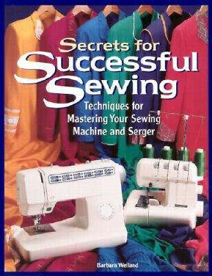 Secrets for Successful Sewing: Techniques for Mastering Your Sewing Machine