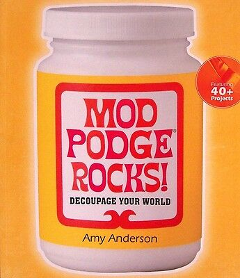Mod Podge Rocks! : Decoupage Your World by Amy Anderson (2012, Paperback)