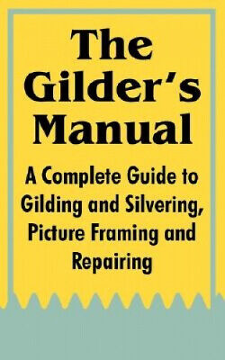 The Gilder's Manual: A Complete Guide to Gilding and Silvering, Picture