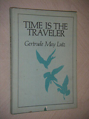 Time is the Traveler by Gertrude May Lutz Signed/Inscribed by Author 1st HC 1975