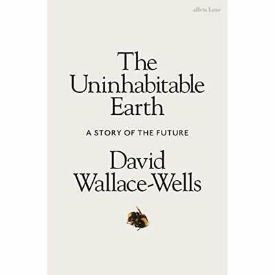 The Uninhabitable Earth: A Story of the Future Wallace-Wells, David