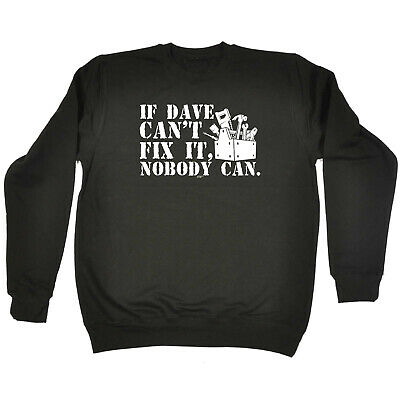 Funny Kids Childrens Sweatshirt Jumper - If Dave Cant Fix It Nobody Can