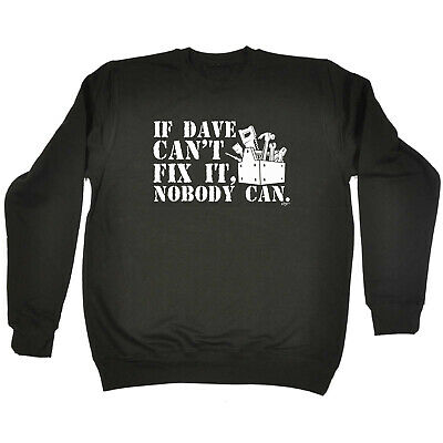 Funny Kids Childrens Sweatshirt Jumper - If Dave Cant Fix It