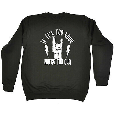 Funny Kids Childrens Sweatshirt Jumper - If Its Too Loud Youre Too Old