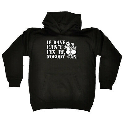 Funny Kids Childrens Hoodie Hoody - If Dave Cant Fix It