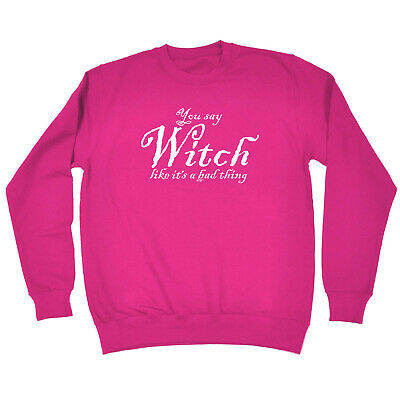 Funny Kids Childrens Sweatshirt Jumper - You Say Witch Like Its A Bad Thing