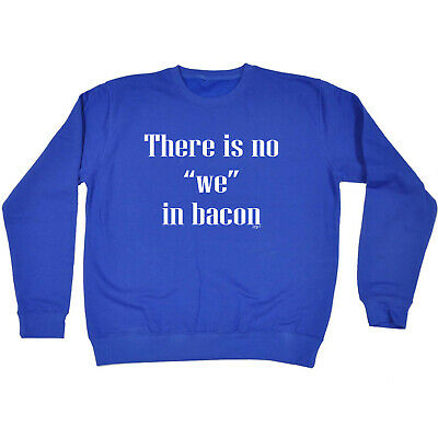 Funny Kids Childrens Sweatshirt Jumper - There Is No We In Bacon