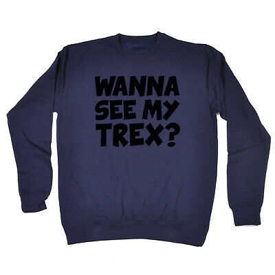 Funny Kids Childrens Sweatshirt Jumper - Wanna See My Trex Black Dinosaur T-Rex