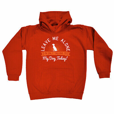 Funny Kids Childrens Hoodie Hoody - Leave Me Alone Im Only Talking To My Dog Tod