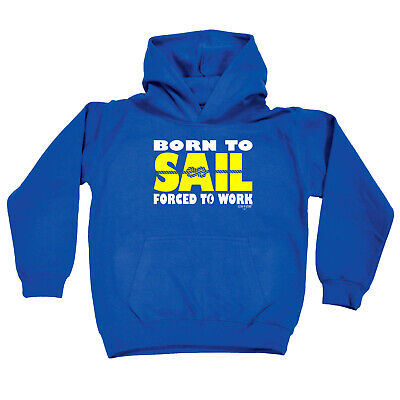 Sailing Kids Childrens Hoodie Hoody Funny - Born To Sail Forced To Work