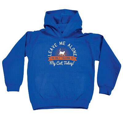 Funny Kids Childrens Hoodie Hoody - Leave Me Alone Im Only Talking To My Cat Tod