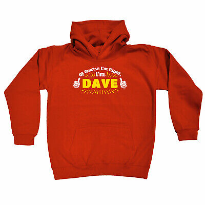 Funny Kids Childrens Hoodie Hoody - Of Course Im Right Im Dave