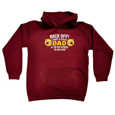 Funny Kids Childrens Hoodie Hoody - Back Off I Have A Crazy Dad