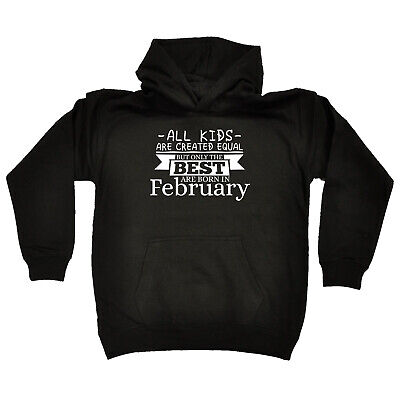 Funny Kids Childrens Hoodie Hoody - All Kids Are Created Equal But Only Best Feb