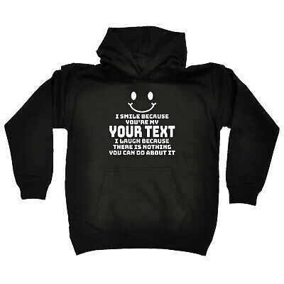 Funny Kids Childrens Hoodie Hoody - I Smile Because Youre My Your Text