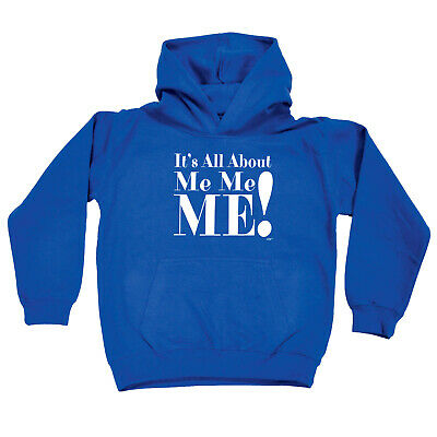 Funny Kids Childrens Hoodie Hoody - Its All About Me Me Me
