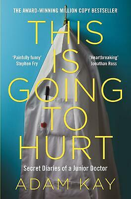 This Is Going To Hurt: Secret Diaries Of A Junior Doctor Adam Kay Paperback Book
