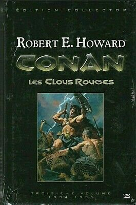 CONAN INTEGRALE 3 Les clous rouges Robert E. Howard Bragelonne fantasy COLLECTOR