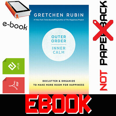 Outer Order, Inner Calm By Gretchen Rubin NEW 2019 FAST DELIVERY [PDF-EPUB]