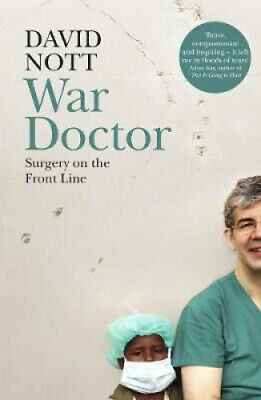War Doctor: Surgery on the Front Line by David Nott.