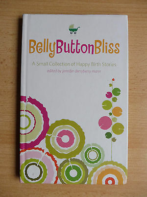 Belly Button Bliss: A Small Collection of Happy Birth Stories Jennifer Mann